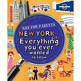 Not for Parents New York City: Everything You Ever Wanted to Know